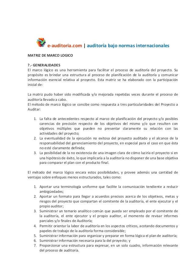 e-auditoria.com | auditoría bajo normas internacionales MATRIZ DE MARCO LOGICO 1.- GENERALIDADES El marco lógico es una he...