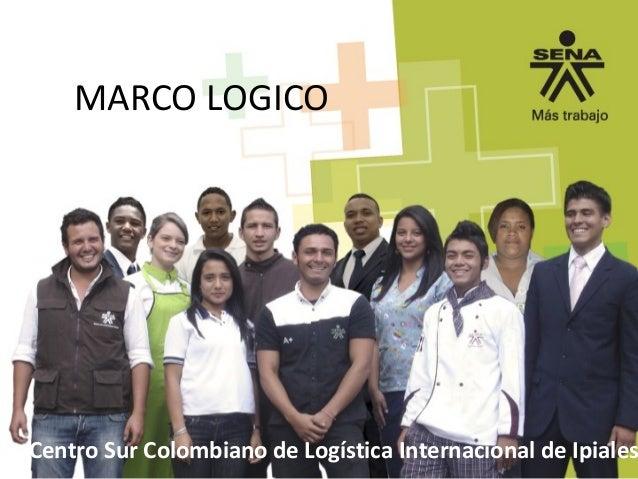 MARCO LOGICO  Centro Sur Colombiano de Logística Internacional de Ipiales