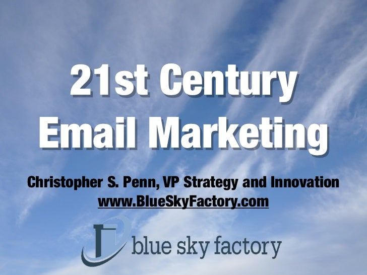 21st Century Email MarketingChristopher S. Penn, VP Strategy and Innovation          www.BlueSkyFactory.com