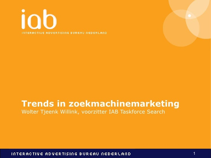 Trends in zoekmachinemarketing Wolter Tjeenk Willink, voorzitter IAB Taskforce Search