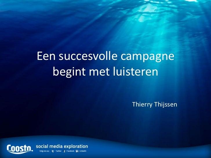Een succesvolle campagne   begint met luisteren                Thierry Thijssen