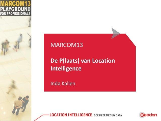 MARCOM13De P(laats) van LocationIntelligenceInda Kallen