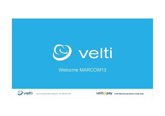 Welcome MARCOM13 International payments made easyReinventing Marketing for the Mobile Era