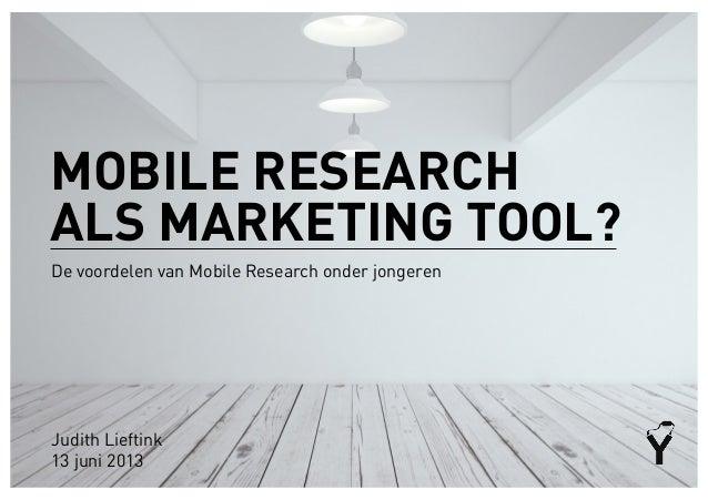 De voordelen van Mobile Research onder jongerenJudith Lieftink13 juni 2013MOBILE RESEARCHALS MARKETING TOOL?