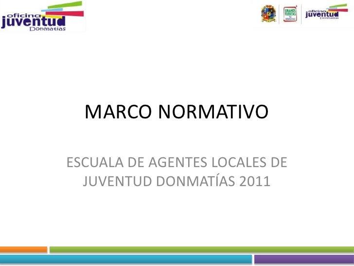 MARCO NORMATIVOESCUALA DE AGENTES LOCALES DE  JUVENTUD DONMATÍAS 2011