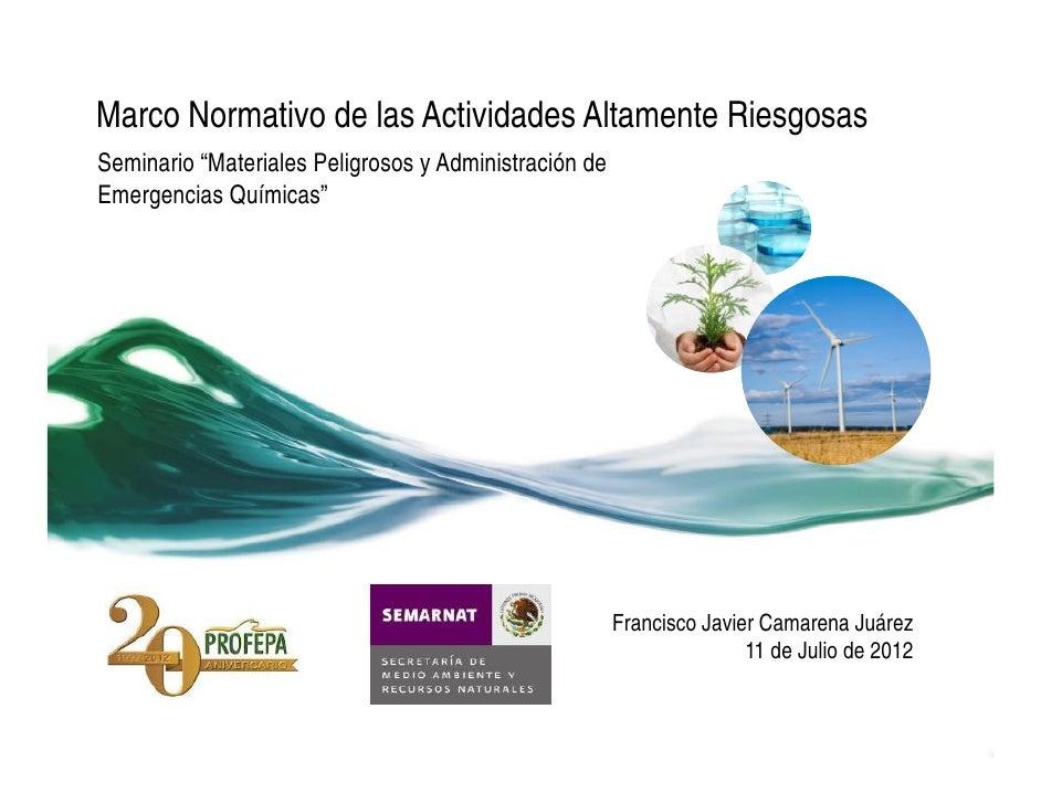 """Marco Normativo de las Actividades Altamente RiesgosasSeminario """"Materiales Peligrosos y Administración deEmergencias Quím..."""