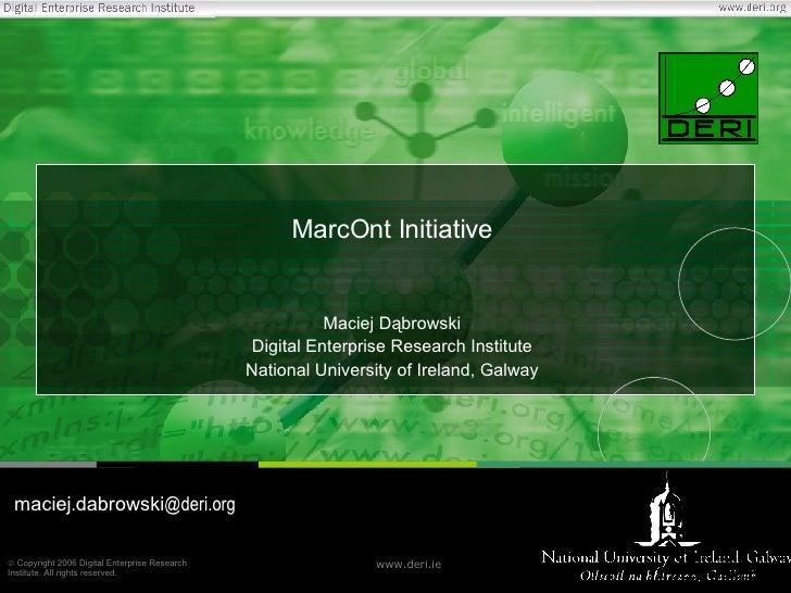 MarcOnt Initiative Maciej Dąbrowski Digital Enterprise Research Institute National University of Ireland, Galway maciej . ...
