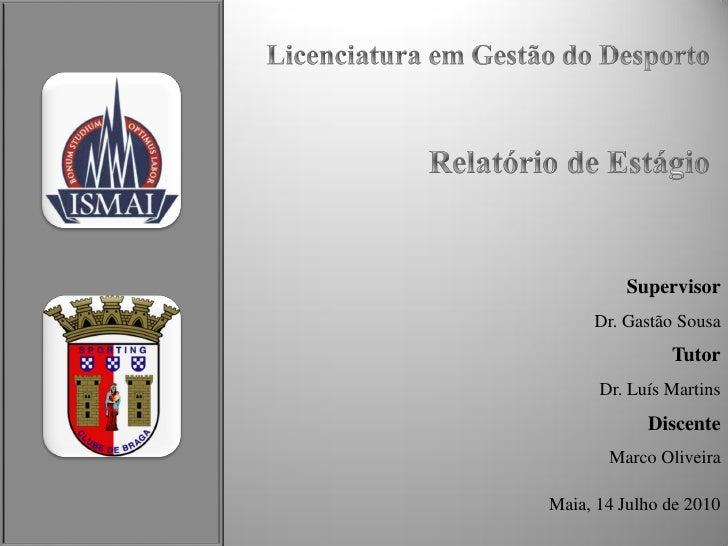 Supervisor     Dr. Gastão Sousa               Tutor      Dr. Luís Martins            Discente       Marco OliveiraMaia, 14...