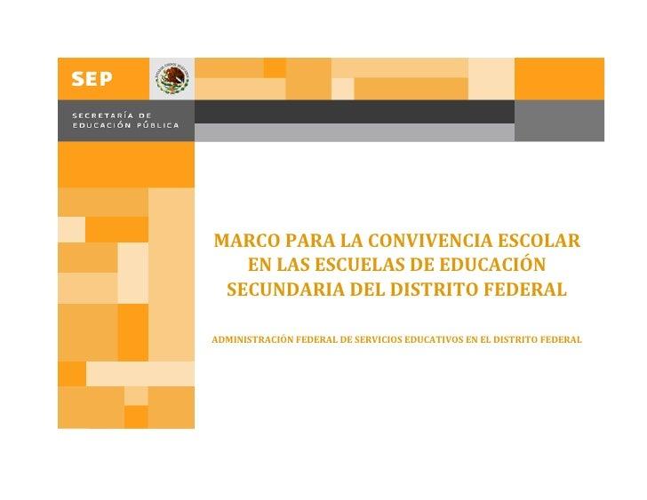 MARCO PARA LA CONVIVENCIA ESCOLAR   EN LAS ESCUELAS DE EDUCACIÓN SECUNDARIA DEL DISTRITO FEDERALADMINISTRACIÓN FEDERAL DE ...