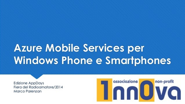 Azure Mobile Services per Windows Phone e Smartphones Edizione AppDays Fiera del Radioamatore/2014 Marco Parenzan