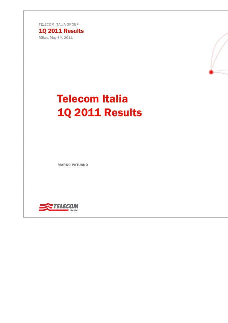 TELECOM ITALIA GROUP1Q 2011 ResultsMilan, May 6th, 2011          Telecom Italia          1Q 2011 Results           MARCO P...