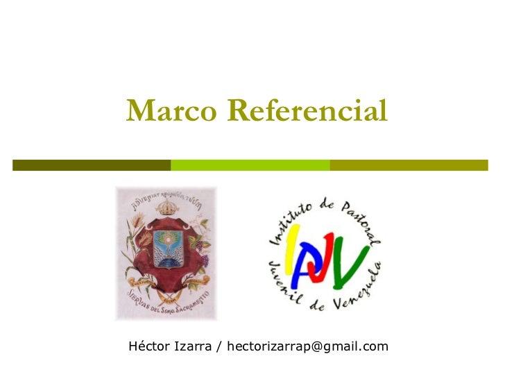 Marco Referencial Héctor Izarra / hectorizarrap@gmail.com