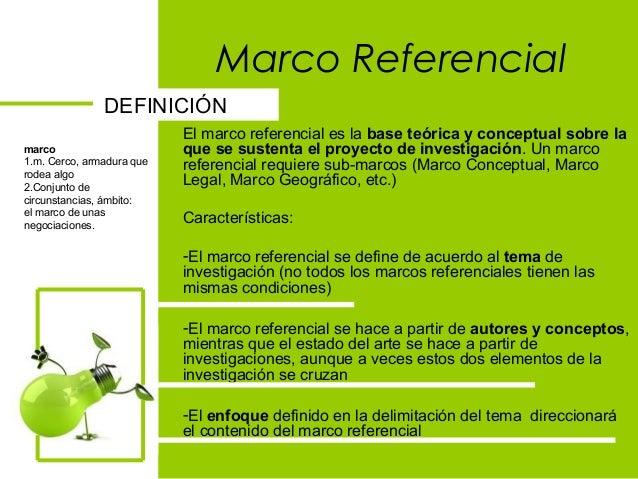 Marco Referencial El marco referencial es la base teórica y conceptual sobre la que se sustenta el proyecto de investigaci...