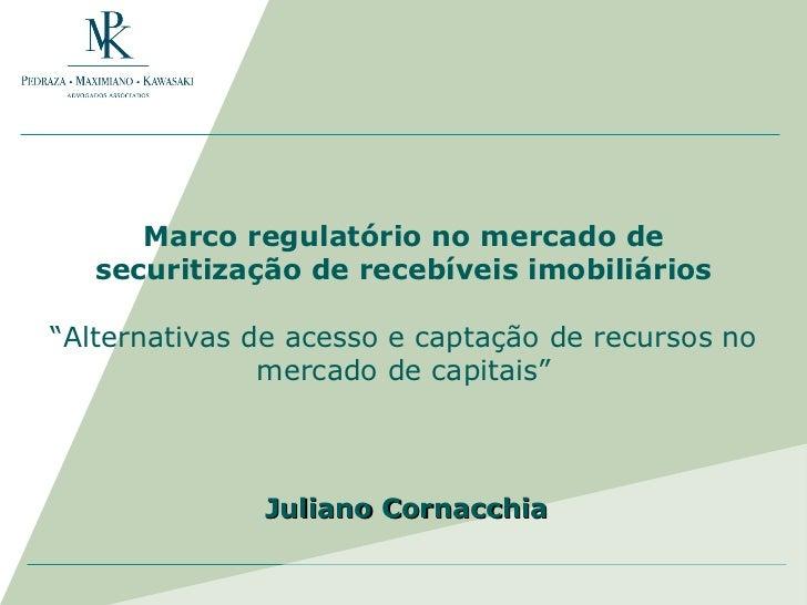 """Marco regulatório no mercado de securitização de recebíveis imobiliários """"Alternativas de acesso e captação de recursos no..."""