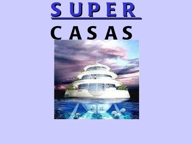 SUPER  CASAS
