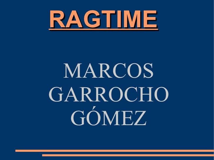 RAGTIME MARCOSGARROCHO GÓMEZ