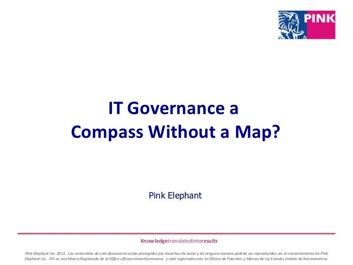 IT Governance a Compass Without a Map?<br />Pink Elephant<br />