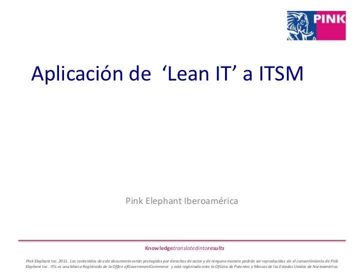 Aplicación de  'Lean IT' a ITSM<br />Pink Elephant Iberoamérica<br />