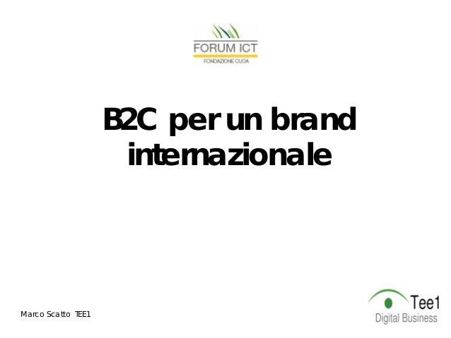 B2C per un brand internazionale  Marco Scatto TEE1