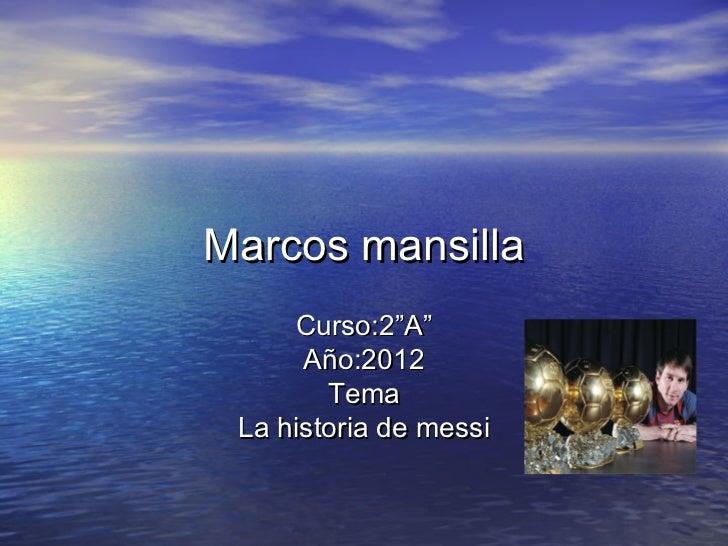 """Marcos mansilla     Curso:2""""A""""      Año:2012        Tema La historia de messi"""