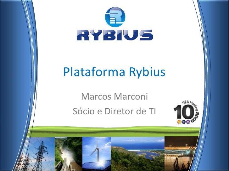 Plataforma Rybius<br />Marcos Marconi<br />Sócio e Diretor de TI<br />