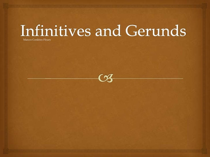 Marcos's PowerPoint Presentation - Infinitives and Gerunds