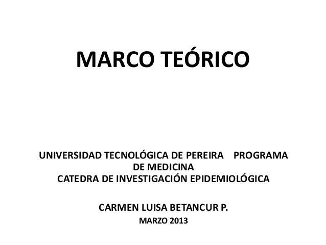 MARCO TEÓRICOUNIVERSIDAD TECNOLÓGICA DE PEREIRA PROGRAMA                 DE MEDICINA   CATEDRA DE INVESTIGACIÓN EPIDEMIOLÓ...