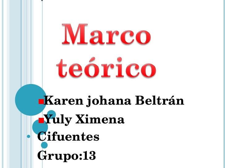 . <ul><li>Karen johana Beltrán </li></ul><ul><li>Yuly Ximena Cifuentes </li></ul><ul><li>Grupo:13 </li></ul>