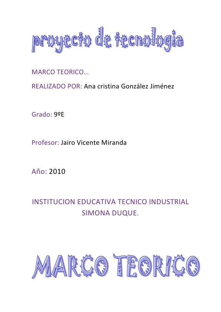 MARCO TEORICO…<br />REALIZADO POR: Ana cristina González Jiménez<br />Grado: 9ºE<br />Profesor: Jairo Vicente Miranda<br /...
