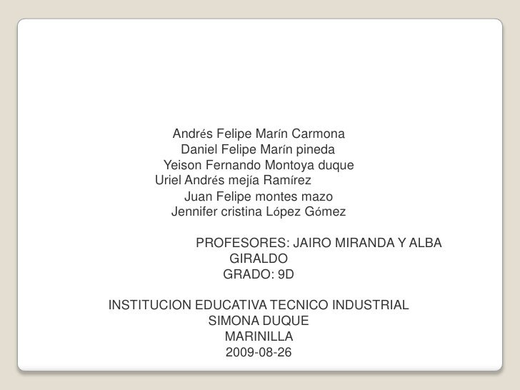 Andrés Felipe Marín Carmona <br />Daniel Felipe Marín pineda<br />Yeison Fernando Montoya duque<br />Uriel Andrés mejía R...
