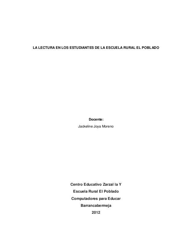 LA LECTURA EN LOS ESTUDIANTES DE LA ESCUELA RURAL EL POBLADO                           Docente:                     Jackel...