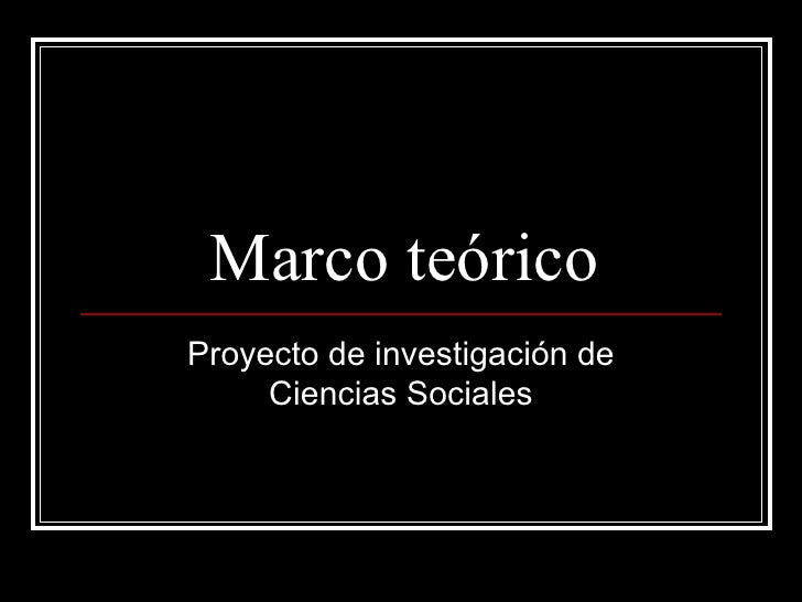 Marco teóricoProyecto de investigación de     Ciencias Sociales