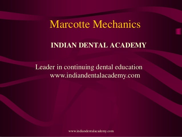 Marcotte Mechanics INDIAN DENTAL ACADEMY Leader in continuing dental education www.indiandentalacademy.com  www.indiandent...