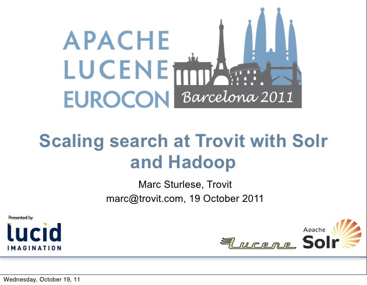 Scaling search at Trovit with Solr                     and Hadoop                                 Marc Sturlese, Trovit   ...