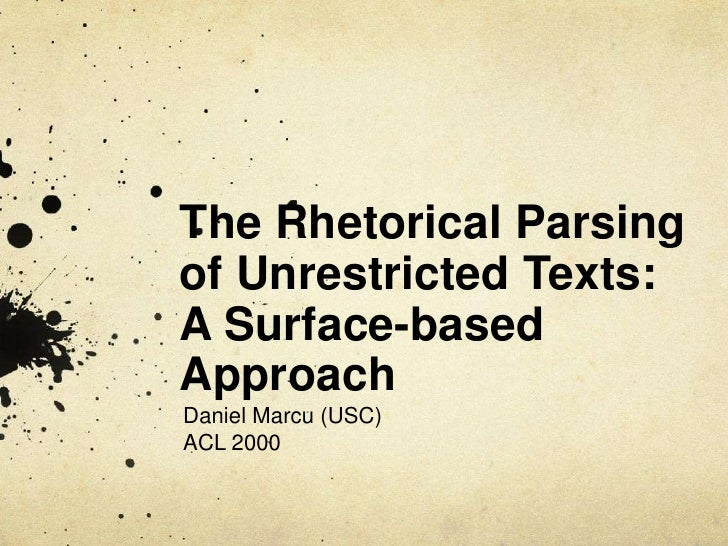 The Rhetorical Parsingof Unrestricted Texts:A Surface-basedApproachDaniel Marcu (USC)ACL 2000