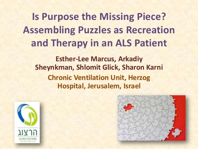 Is Purpose the Missing Piece?Assembling Puzzles as Recreation and Therapy in an ALS Patient       Esther-Lee Marcus, Arkad...