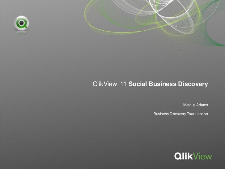 QlikView 11 Social Business Discovery                                   Marcus Adams                   Business Discovery ...