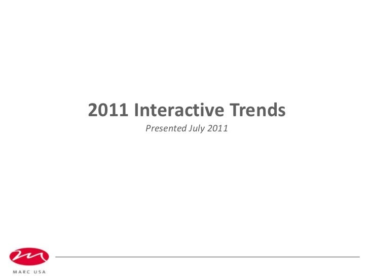 2011 Interactive Trends Presented July 2011