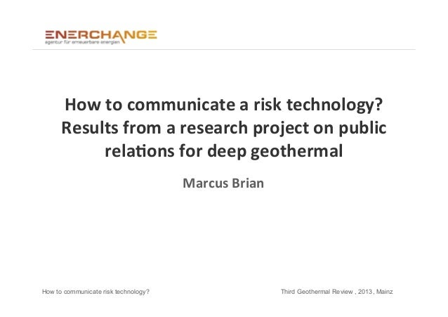 How to communicate risk technology? Third Geothermal Review , 2013, MainzHow	  to	  communicate	  a	  risk	  technology?	 ...
