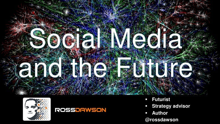 Social Mediaand the Future           Futurist           Strategy advisor           Author          @rossdawson