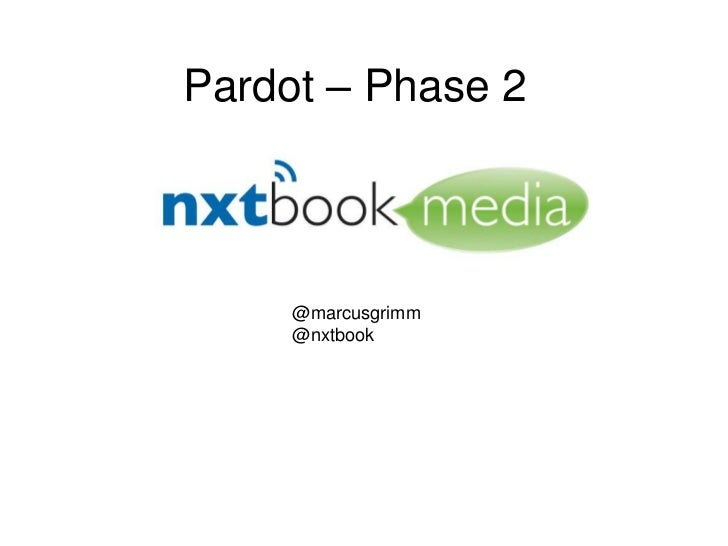 Pardot – Phase 2     @marcusgrimm     @nxtbook