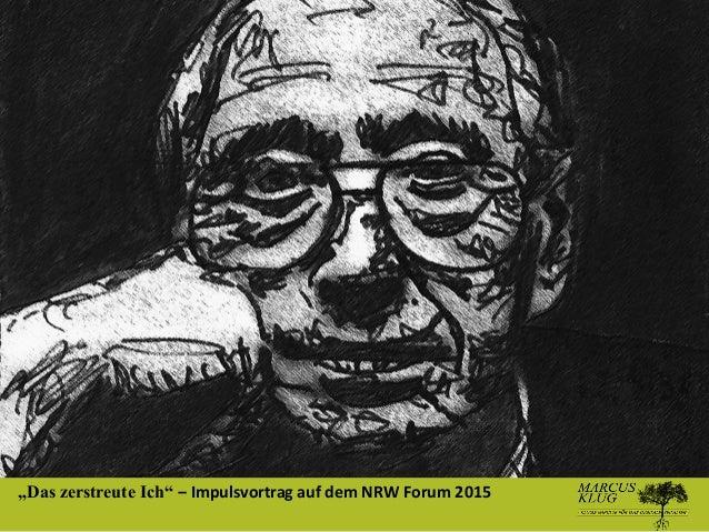 """""""Das zerstreute Ich"""" ‒ Impulsvortrag auf dem NRW Forum 2015"""