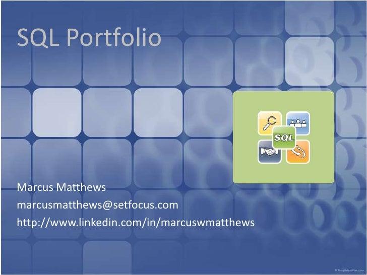 SQL Portfolio<br />Marcus Matthews<br />marcusmatthews@setfocus.com<br />http://www.linkedin.com/in/marcuswmatthews<br />
