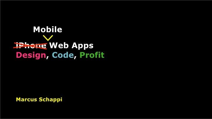 Mobile  iPhone Web Apps Design, Code, Profit     Marcus Schappi