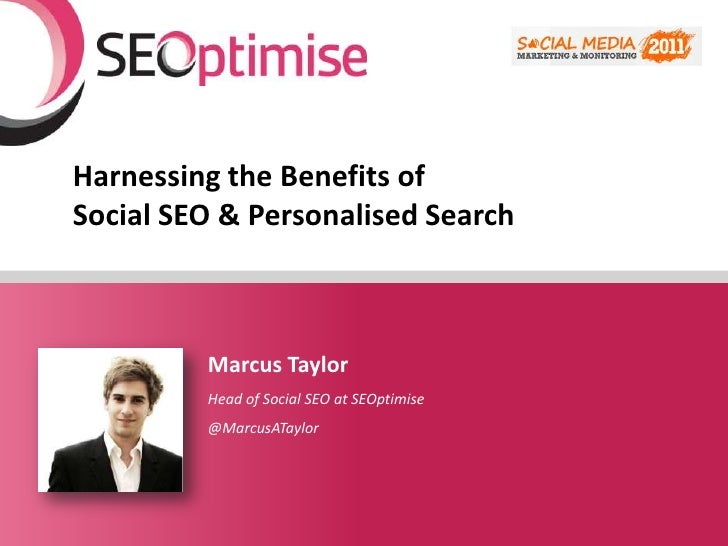 Harnessing the Benefits of Social SEO & Personalised Search<br />Marcus Taylor<br />Head of Social SEO at SEOptimise<br />...