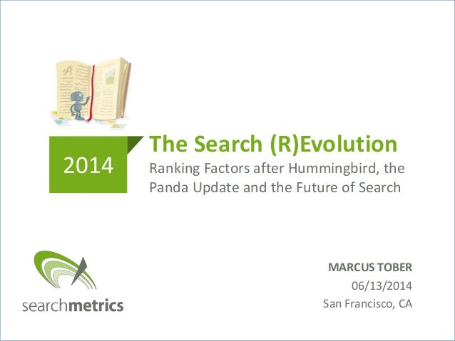The Search (R)Evolution Ranking Factors after Hummingbird, the Panda Update and the Future of Search 2014 MARCUS TOBER 06/...