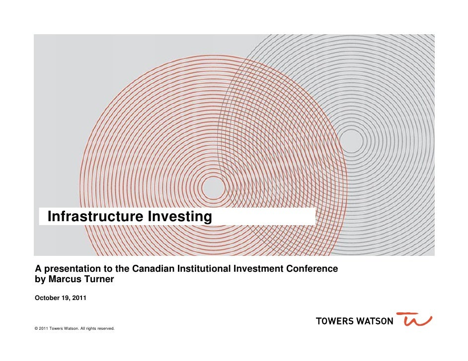Capitalizing on Infrastructure Projects in Canada – How Do Mid-Market Institutional Investors Gain Exposure to This Asset Class? - Presentation: Towers Watson