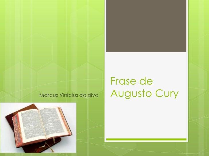 Frase deMarcus Vinicius da silva   Augusto Cury