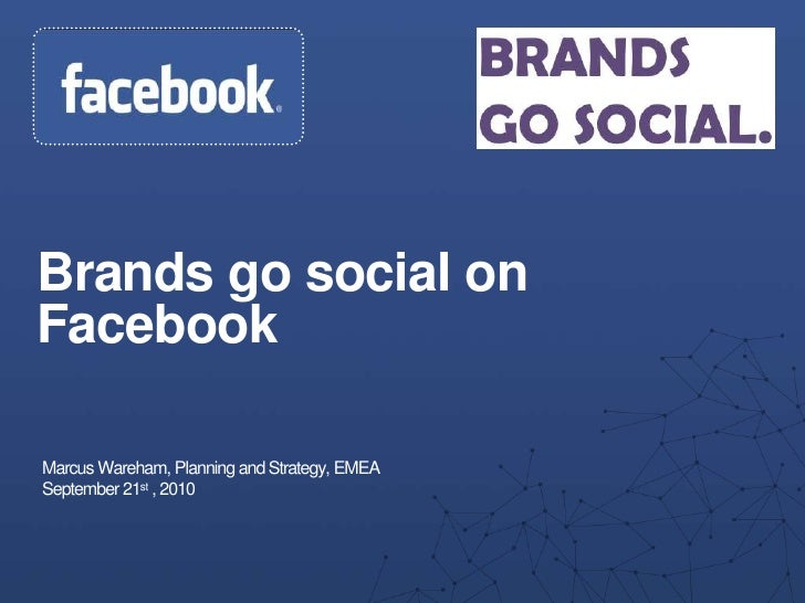 Brands go social on Facebook<br />Marcus Wareham, Planning and Strategy, EMEA<br />September 21st , 2010<br />