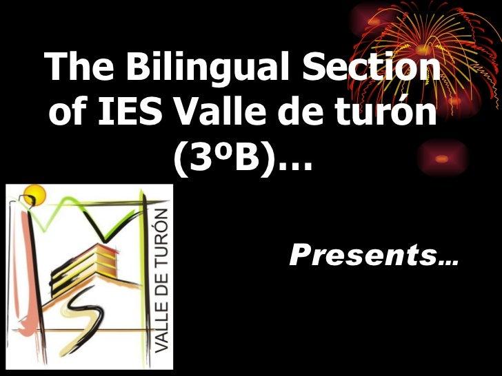 The Bilingual Sectionof IES Valle de turón       (3ºB)…            Presents…